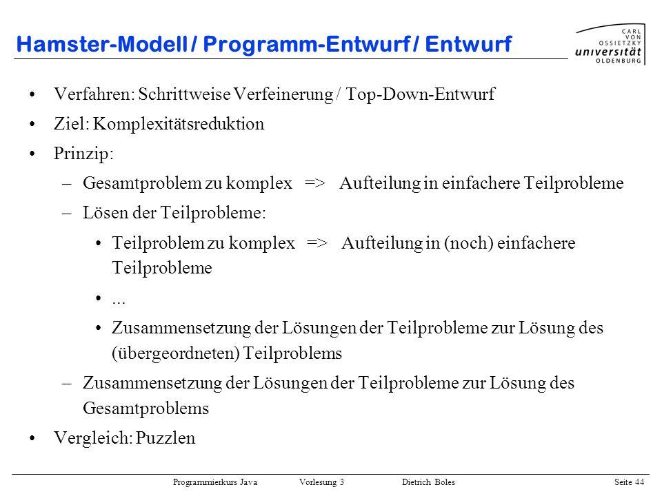 Programmierkurs Java Vorlesung 3 Dietrich Boles Seite 44 Hamster-Modell / Programm-Entwurf / Entwurf Verfahren: Schrittweise Verfeinerung / Top-Down-E