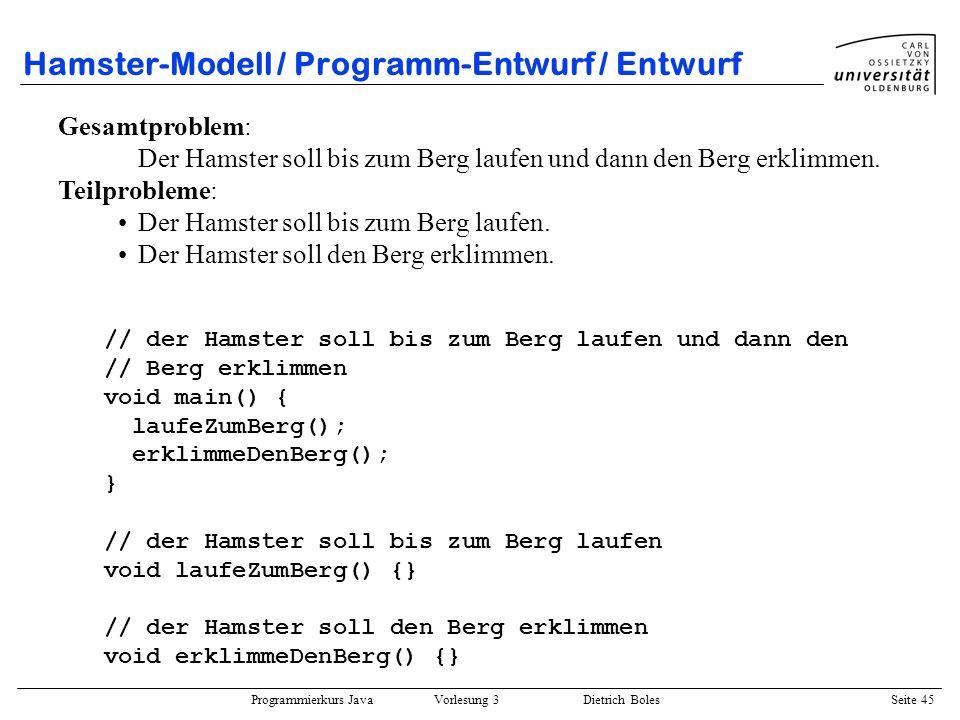Programmierkurs Java Vorlesung 3 Dietrich Boles Seite 45 Hamster-Modell / Programm-Entwurf / Entwurf Gesamtproblem: Der Hamster soll bis zum Berg lauf