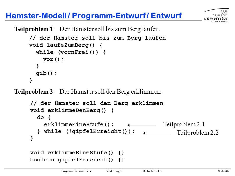Programmierkurs Java Vorlesung 3 Dietrich Boles Seite 46 Hamster-Modell / Programm-Entwurf / Entwurf Teilproblem 1: Der Hamster soll bis zum Berg lauf