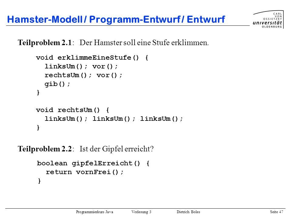 Programmierkurs Java Vorlesung 3 Dietrich Boles Seite 47 Hamster-Modell / Programm-Entwurf / Entwurf Teilproblem 2.1: Der Hamster soll eine Stufe erkl