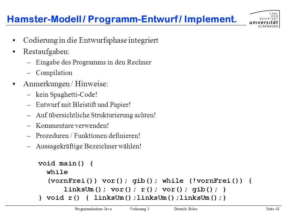 Programmierkurs Java Vorlesung 3 Dietrich Boles Seite 48 Hamster-Modell / Programm-Entwurf / Implement. Codierung in die Entwurfsphase integriert Rest