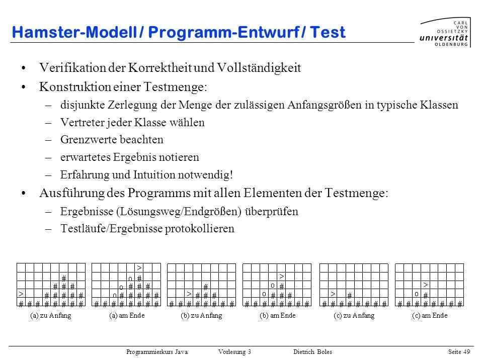 Programmierkurs Java Vorlesung 3 Dietrich Boles Seite 49 Hamster-Modell / Programm-Entwurf / Test Verifikation der Korrektheit und Vollständigkeit Kon