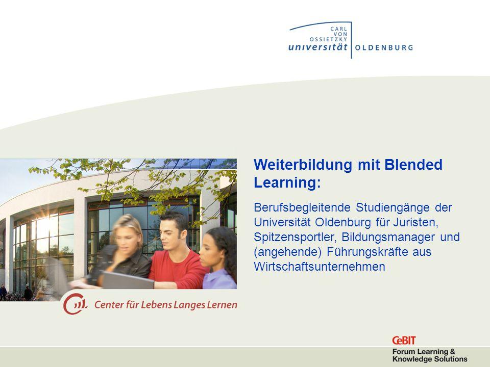 Weiterbildung mit Blended Learning: Berufsbegleitende Studiengänge der Universität Oldenburg für Juristen, Spitzensportler, Bildungsmanager und (angehende) Führungskräfte aus Wirtschaftsunternehmen