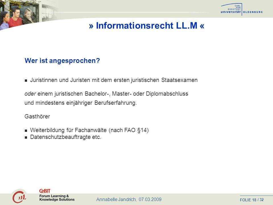 Annabelle Jandrich, 07.03.2009 FOLIE / 32 17 » Informationsrecht LL.M « Internetgestütztes und berufsbegleitendes Master-Studium http://www.C3L.uni-oldenburg.de http://www.informationsrecht.uni-oldenburg.de