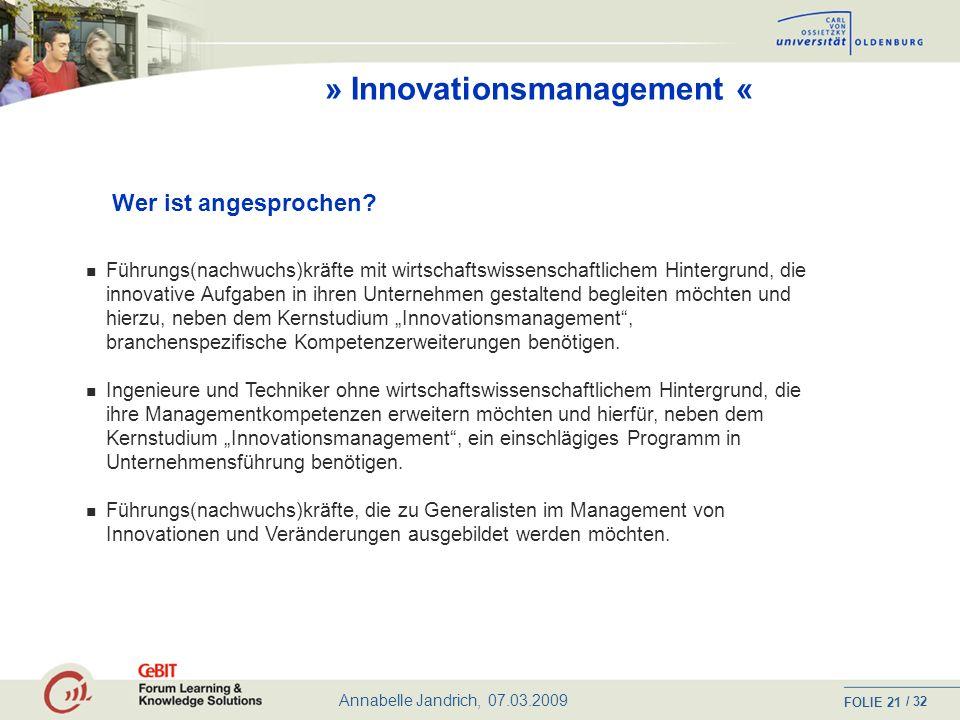 Annabelle Jandrich, 07.03.2009 FOLIE / 32 20 » Innovationsmanagement « Internetgestütztes und berufsbegleitendes Master-Studium http://www.C3L.uni-oldenburg.de http://www.innovationsmanagement.uni-oldenburg.de