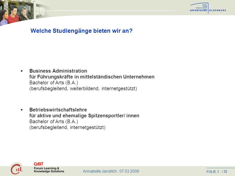 Annabelle Jandrich, 07.03.2009 FOLIE / 32 2 Welche Studiengänge bieten wir an.