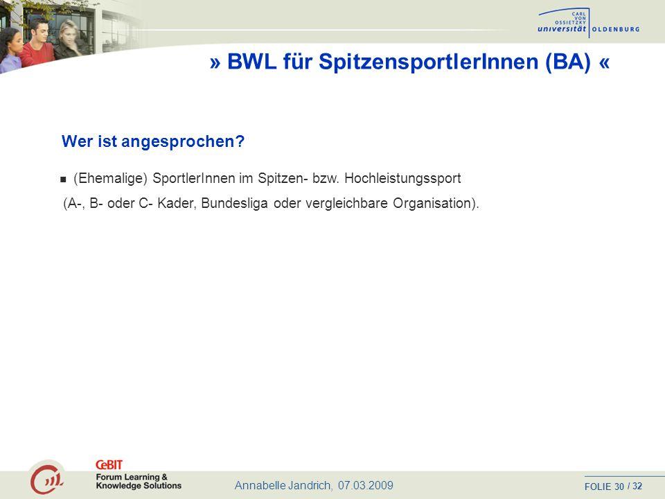 Annabelle Jandrich, 07.03.2009 FOLIE / 32 29 » BWL für SpitzensportlerInnen (BA) « Internetgestütztes und berufsbegleitendes Bachelor-Studium http://www.C3L.uni-oldenburg.de http://www.bwlsportler.uni-oldenburg.de