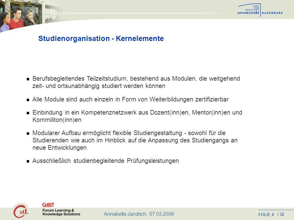 Annabelle Jandrich, 07.03.2009 FOLIE / 32 14 » MBA Bildungsmanagement « Internetgestütztes und berufsbegleitendes Master-Studium http://www.C3L.uni-oldenburg.de http://www.mba.uni-oldenburg.de