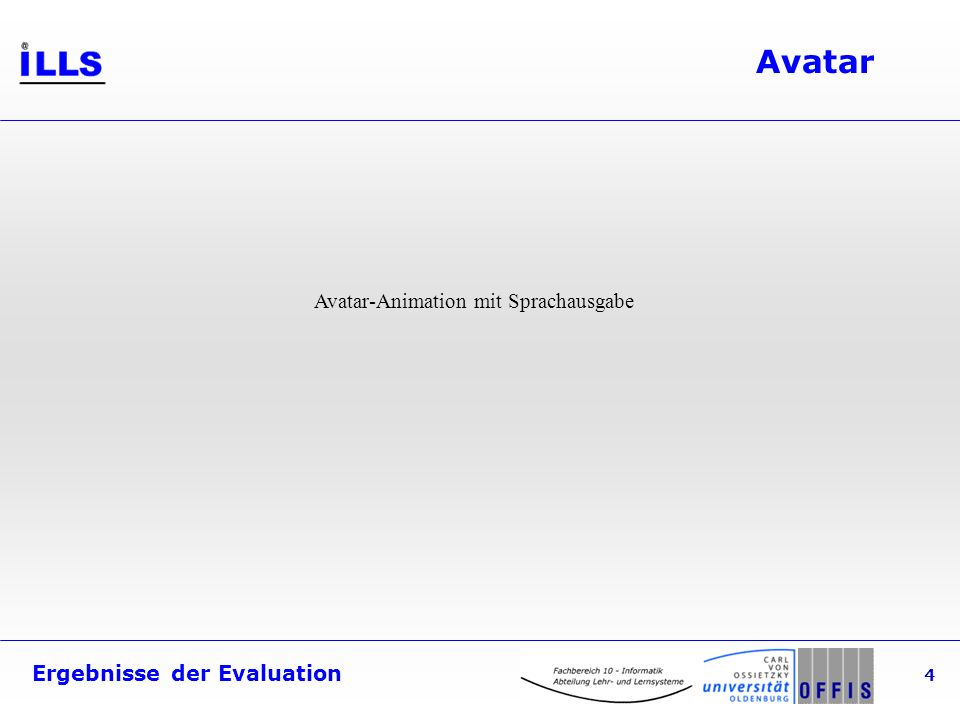 Ergebnisse der Evaluation 5 Avatar Interface Java API Javascript API Animations- Editor Gestik, Mimik Emotion Visual3D- Editor Export/Import standardisierter 3D- Repräsentationsformate Modifizierung des Aussehens Speech WebSpeech API (Logox)