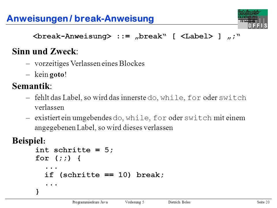 Programmierkurs Java Vorlesung 5 Dietrich Boles Seite 21 Anweisungen / break-Anweisung # # # # # # # # # # # ################ Beispiel: Der Hamster soll das Korn fressen.