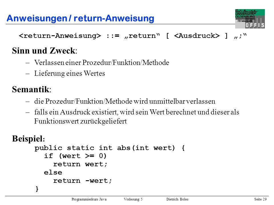 Programmierkurs Java Vorlesung 5 Dietrich Boles Seite 30 Ein- / Ausgabe Eingabe: Lesen von Zeichen von/aus –Tastatur –Datei –Zeichenkette –Socket (Netzwerk) –...