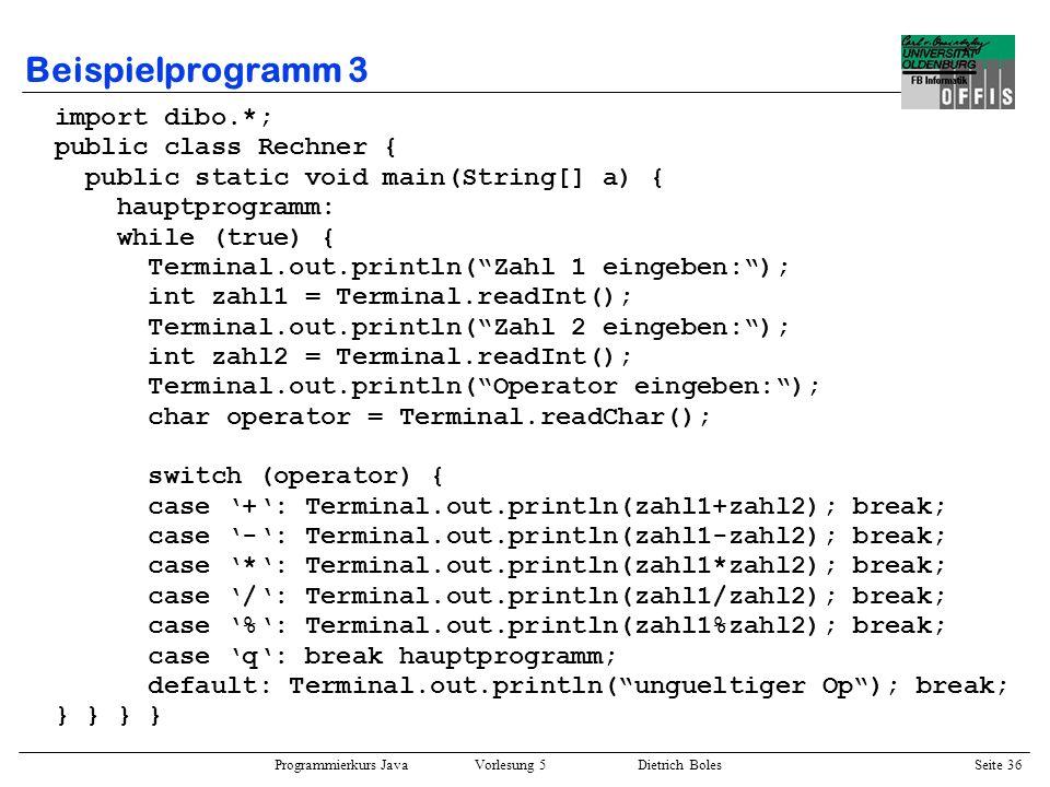 Programmierkurs Java Vorlesung 5 Dietrich Boles Seite 37 Beispielprogramm 4 Schreiben Sie ein Programm Rechteck, das zunächst eine Zahl hoehe einliest, die größer als 1 ist, dann eine Zahl breite einliest, die größer als 1 und kleiner als 10 ist, und anschließend ein Rechteck mit der Höhe hoehe und der Breite breite in folgender Gestalt auf den Bildschirm ausgibt: Beispiel: $ java Rechteck Hoehe eingeben: 4 Breite eingeben: 5 +---+ | +---+ $
