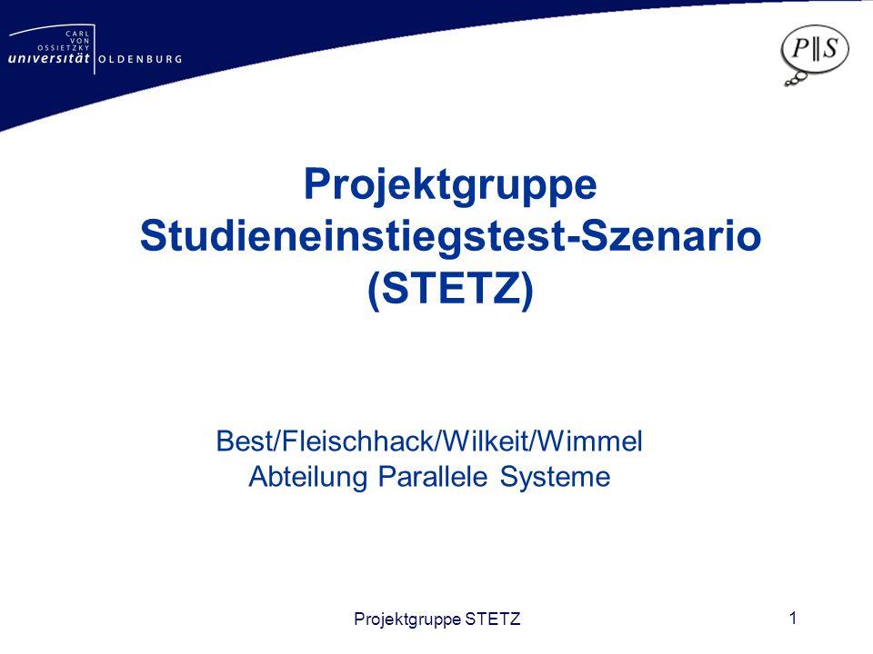 Projektgruppe STETZ 1 Best/Fleischhack/Wilkeit/Wimmel Abteilung Parallele Systeme Projektgruppe Studieneinstiegstest-Szenario (STETZ)