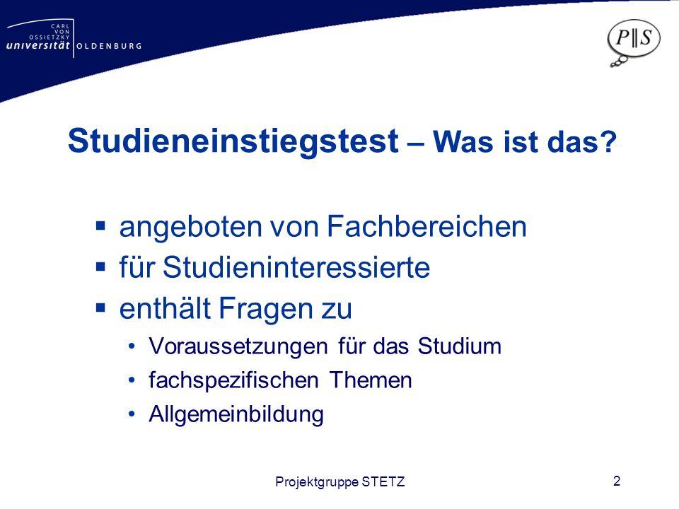 Projektgruppe STETZ 3 Einstiegstest Informatik– Wozu.