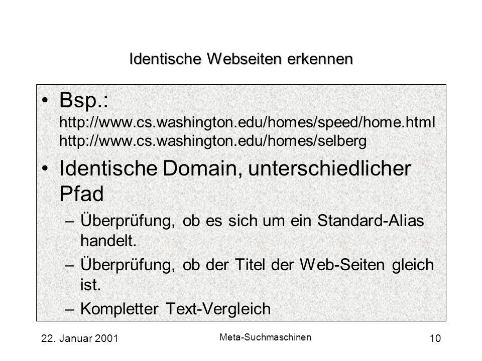 22. Januar 2001 Meta-Suchmaschinen 10 Identische Webseiten erkennen Bsp.: http://www.cs.washington.edu/homes/speed/home.html http://www.cs.washington.