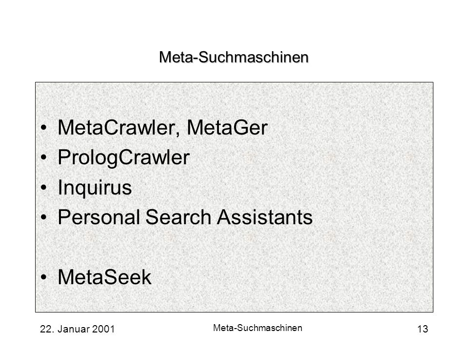22. Januar 2001 Meta-Suchmaschinen 13 Meta-Suchmaschinen MetaCrawler, MetaGer PrologCrawler Inquirus Personal Search Assistants MetaSeek