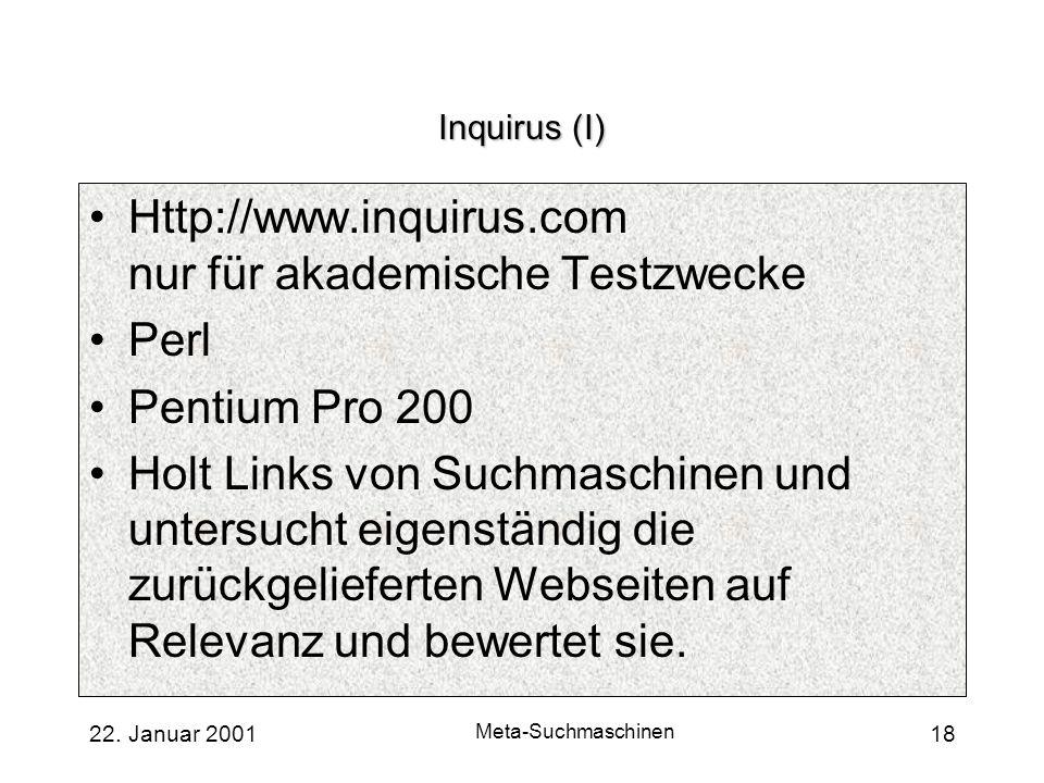22. Januar 2001 Meta-Suchmaschinen 18 Inquirus (I) Http://www.inquirus.com nur für akademische Testzwecke Perl Pentium Pro 200 Holt Links von Suchmasc