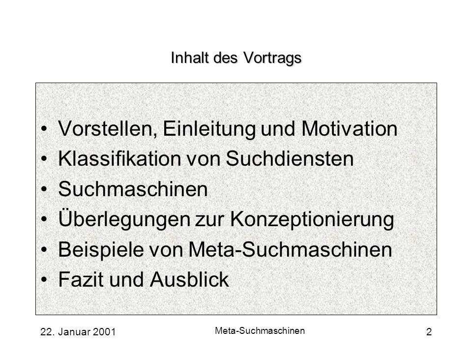 Meta-Suchmaschinen 2 Inhalt des Vortrags Vorstellen, Einleitung und Motivation Klassifikation von Suchdiensten Suchmaschinen Überlegungen zur Konzepti