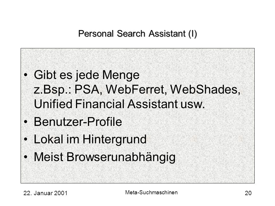 22. Januar 2001 Meta-Suchmaschinen 20 Personal Search Assistant (I) Gibt es jede Menge z.Bsp.: PSA, WebFerret, WebShades, Unified Financial Assistant