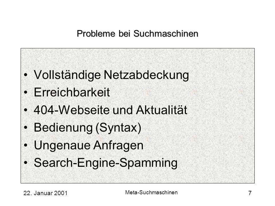 22. Januar 2001 Meta-Suchmaschinen 7 Probleme bei Suchmaschinen Vollständige Netzabdeckung Erreichbarkeit 404-Webseite und Aktualität Bedienung (Synta