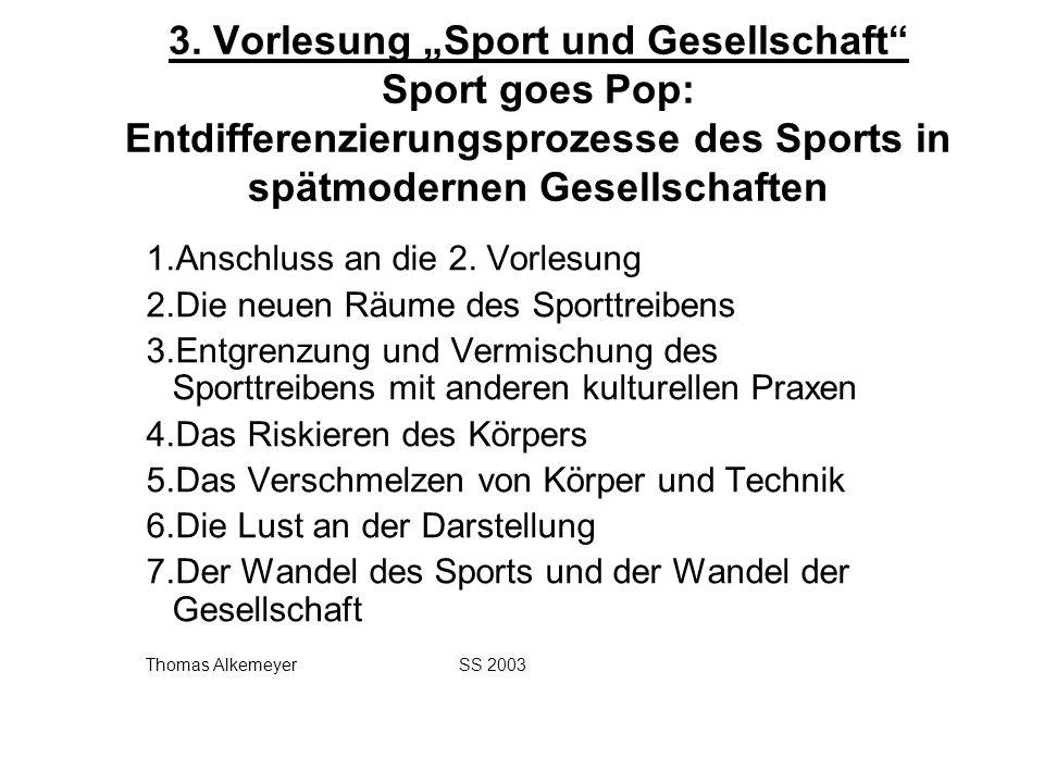 3. Vorlesung Sport und Gesellschaft Sport goes Pop: Entdifferenzierungsprozesse des Sports in spätmodernen Gesellschaften 1.Anschluss an die 2. Vorles