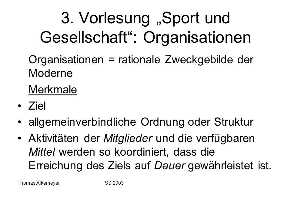 3. Vorlesung Sport und Gesellschaft: Organisationen Organisationen = rationale Zweckgebilde der Moderne Merkmale Ziel allgemeinverbindliche Ordnung od