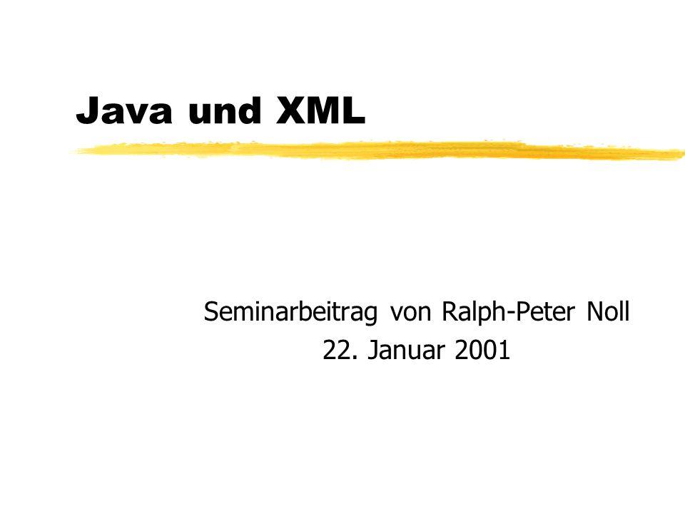 Java und XML Seminarbeitrag von Ralph-Peter Noll 22. Januar 2001