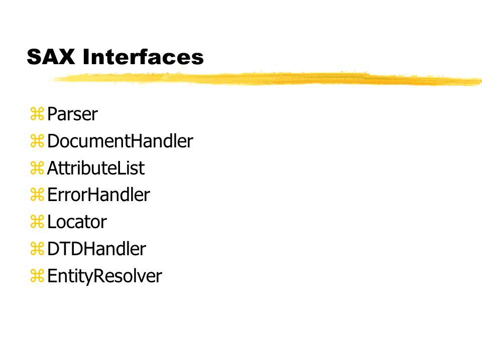 SAX Interfaces zParser zDocumentHandler zAttributeList zErrorHandler zLocator zDTDHandler zEntityResolver