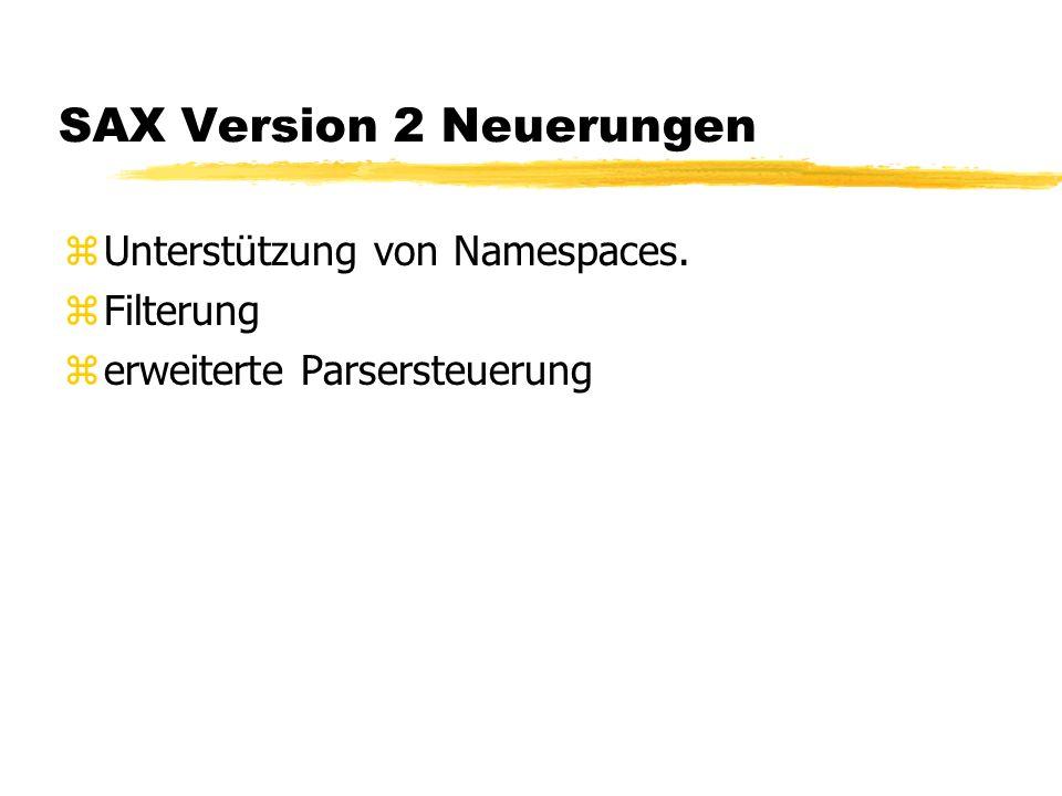 SAX Version 2 Neuerungen zUnterstützung von Namespaces. zFilterung zerweiterte Parsersteuerung