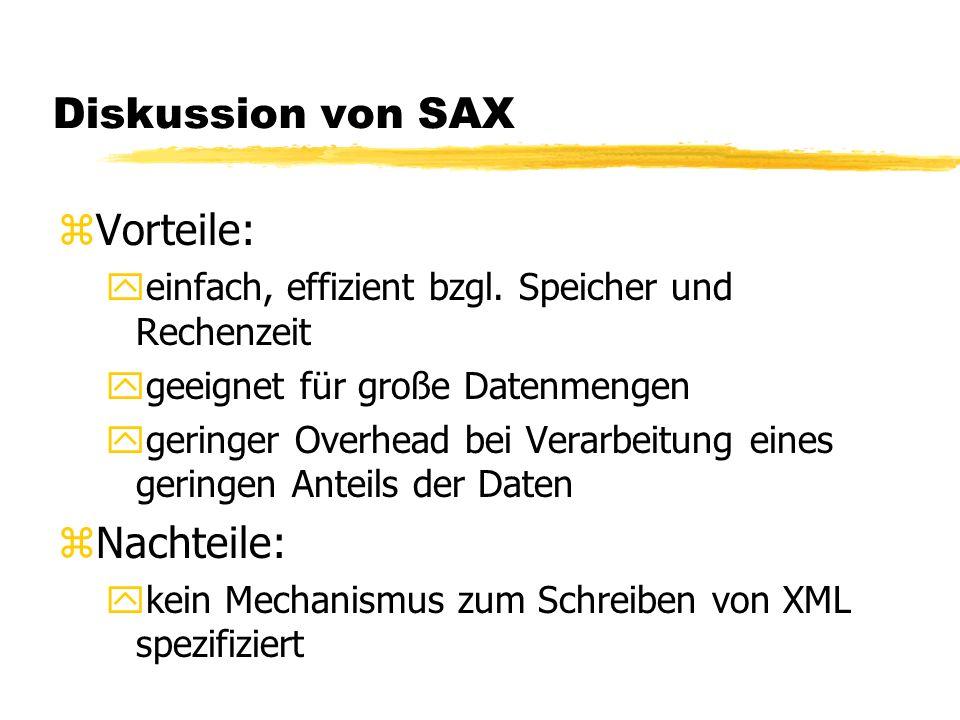 Diskussion von SAX zVorteile: yeinfach, effizient bzgl. Speicher und Rechenzeit ygeeignet für große Datenmengen ygeringer Overhead bei Verarbeitung ei