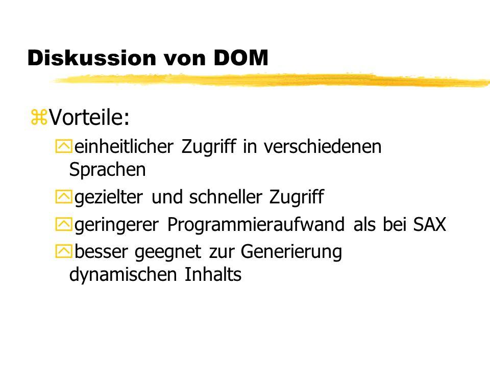 Diskussion von DOM zVorteile: yeinheitlicher Zugriff in verschiedenen Sprachen ygezielter und schneller Zugriff ygeringerer Programmieraufwand als bei SAX ybesser geegnet zur Generierung dynamischen Inhalts