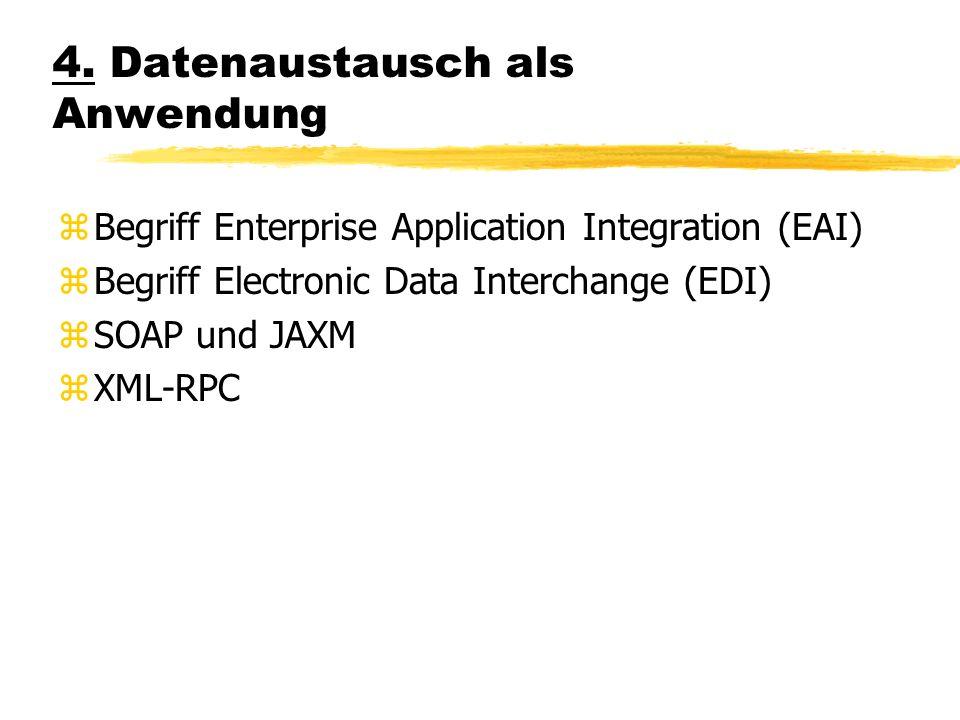 4. Datenaustausch als Anwendung zBegriff Enterprise Application Integration (EAI) zBegriff Electronic Data Interchange (EDI) zSOAP und JAXM zXML-RPC