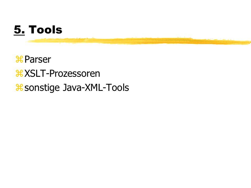 5. Tools zParser zXSLT-Prozessoren zsonstige Java-XML-Tools