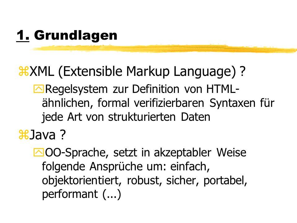 1. Grundlagen zXML (Extensible Markup Language) ? yRegelsystem zur Definition von HTML- ähnlichen, formal verifizierbaren Syntaxen für jede Art von st