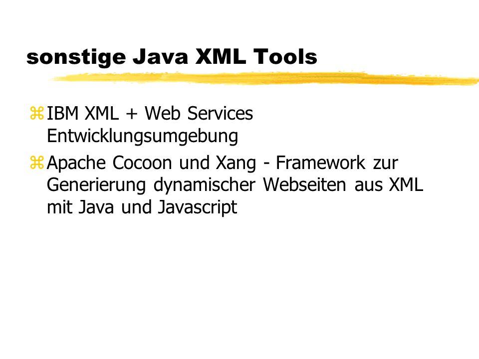 sonstige Java XML Tools zIBM XML + Web Services Entwicklungsumgebung zApache Cocoon und Xang - Framework zur Generierung dynamischer Webseiten aus XML mit Java und Javascript