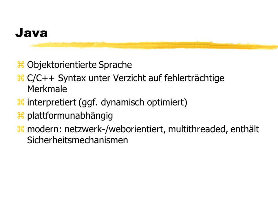 Java zObjektorientierte Sprache zC/C++ Syntax unter Verzicht auf fehlerträchtige Merkmale zinterpretiert (ggf. dynamisch optimiert) zplattformunabhäng