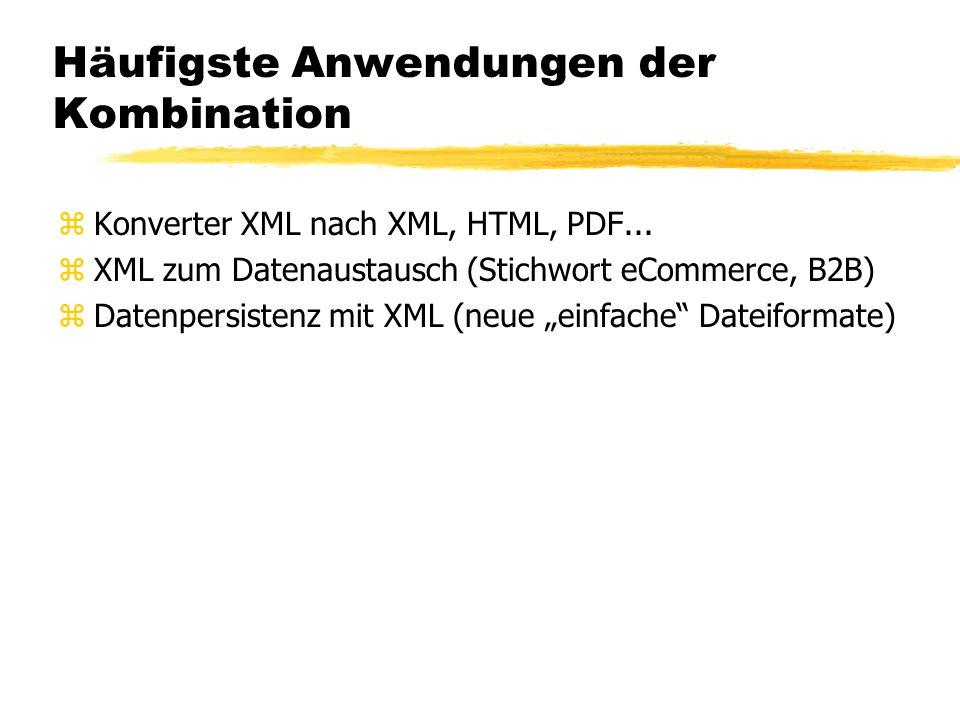Häufigste Anwendungen der Kombination zKonverter XML nach XML, HTML, PDF... zXML zum Datenaustausch (Stichwort eCommerce, B2B) zDatenpersistenz mit XM