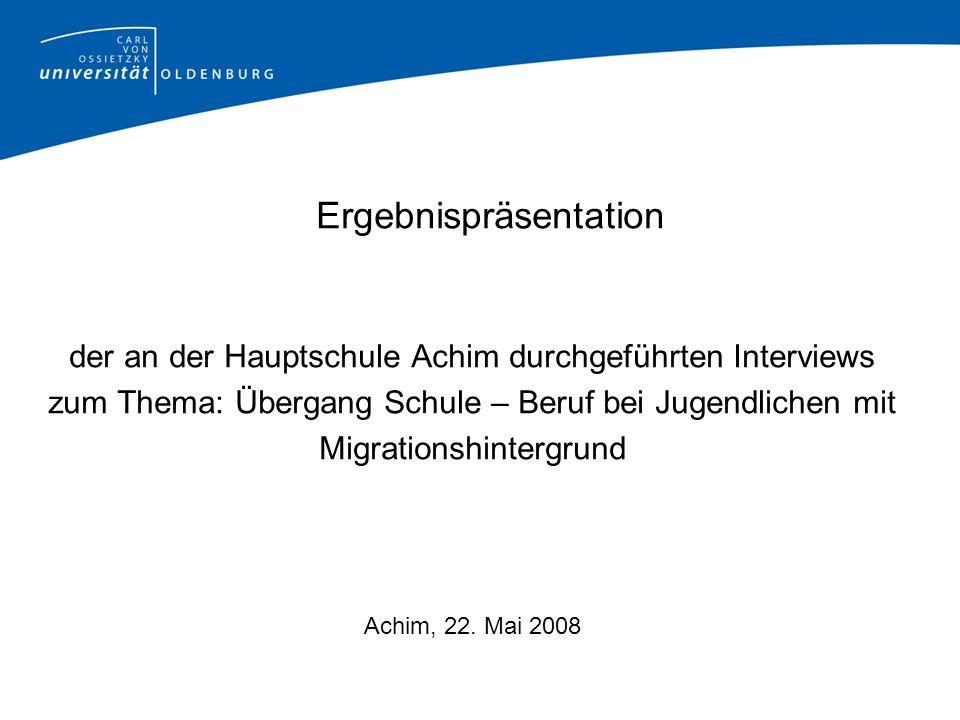 Ergebnispräsentation der an der Hauptschule Achim durchgeführten Interviews zum Thema: Übergang Schule – Beruf bei Jugendlichen mit Migrationshintergr
