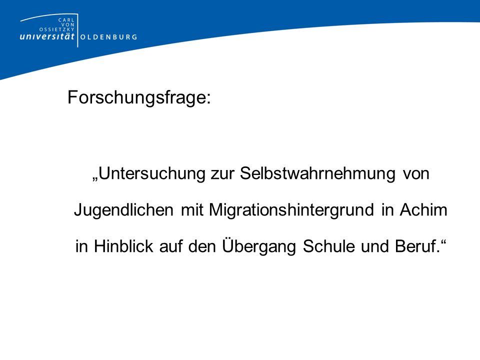 Forschungsfrage: Untersuchung zur Selbstwahrnehmung von Jugendlichen mit Migrationshintergrund in Achim in Hinblick auf den Übergang Schule und Beruf.