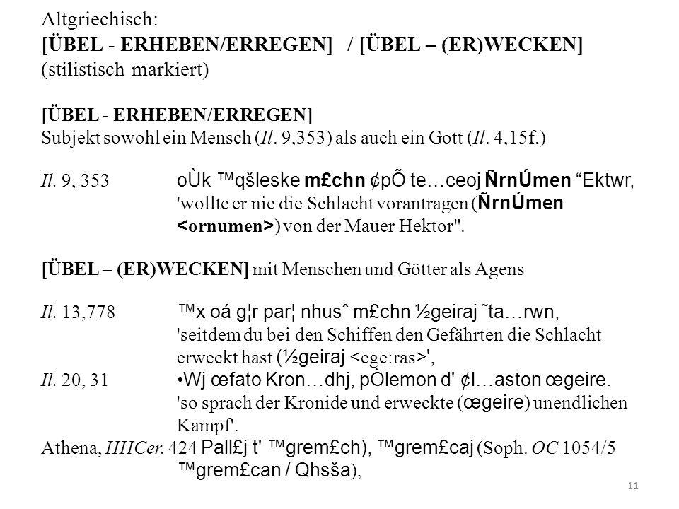 Altgriechisch: [ÜBEL - ERHEBEN/ERREGEN] / [ÜBEL – (ER)WECKEN] (stilistisch markiert) [ÜBEL - ERHEBEN/ERREGEN] Subjekt sowohl ein Mensch (Il. 9,353) al