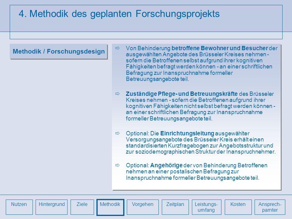 4. Methodik des geplanten Forschungsprojekts Von Behinderung betroffene Bewohner und Besucher der ausgewählten Angebote des Brüsseler Kreises nehmen -