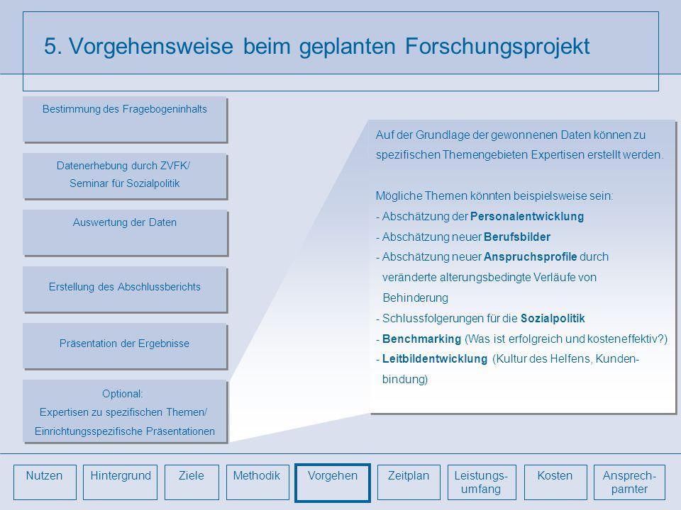 5. Vorgehensweise beim geplanten Forschungsprojekt Auf der Grundlage der gewonnenen Daten können zu spezifischen Themengebieten Expertisen erstellt we