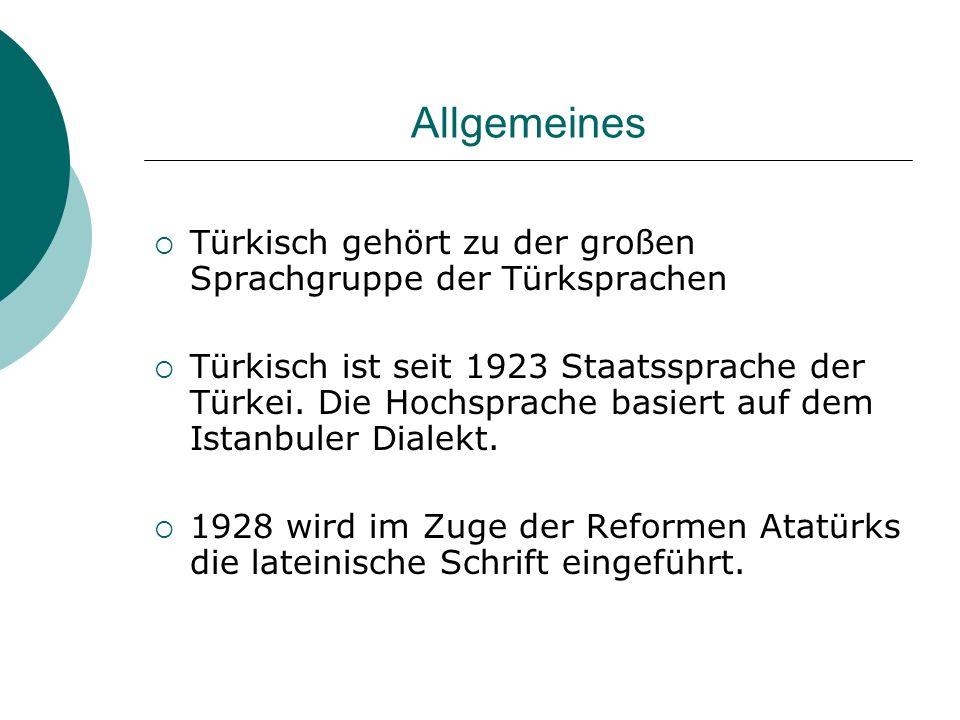 Allgemeines Türkisch gehört zu der großen Sprachgruppe der Türksprachen Türkisch ist seit 1923 Staatssprache der Türkei. Die Hochsprache basiert auf d