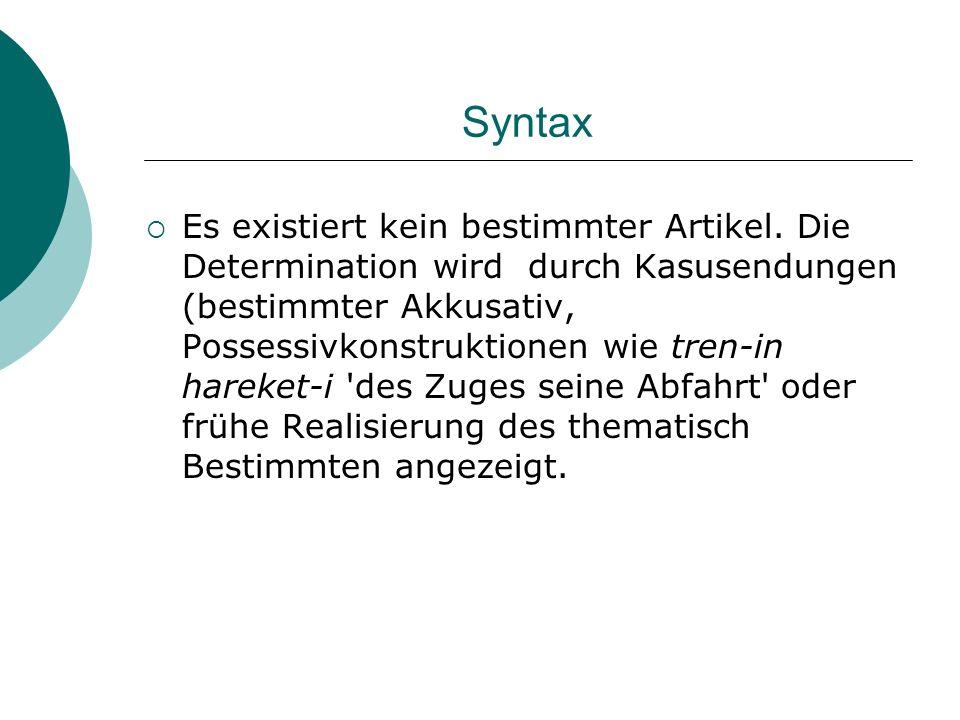 Syntax Es existiert kein bestimmter Artikel. Die Determination wird durch Kasusendungen (bestimmter Akkusativ, Possessivkonstruktionen wie tren-in har