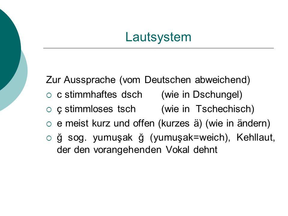 Lautsystem Zur Aussprache (vom Deutschen abweichend) c stimmhaftes dsch (wie in Dschungel) ç stimmloses tsch(wie in Tschechisch) e meist kurz und offe