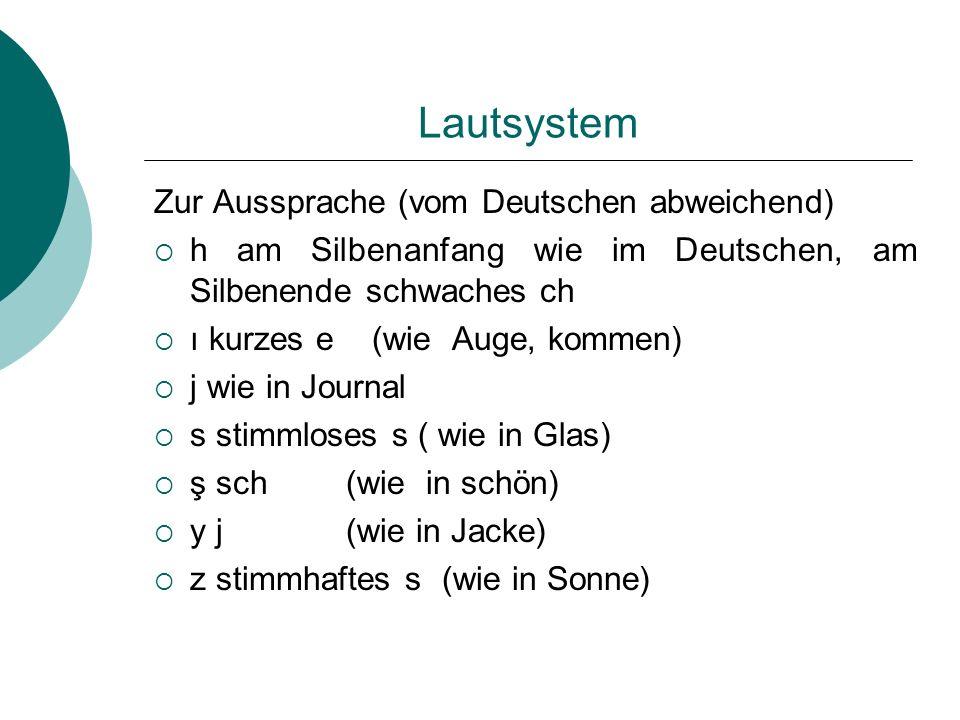 Lautsystem Zur Aussprache (vom Deutschen abweichend) h am Silbenanfang wie im Deutschen, am Silbenende schwaches ch ı kurzes e (wie Auge, kommen) j wi