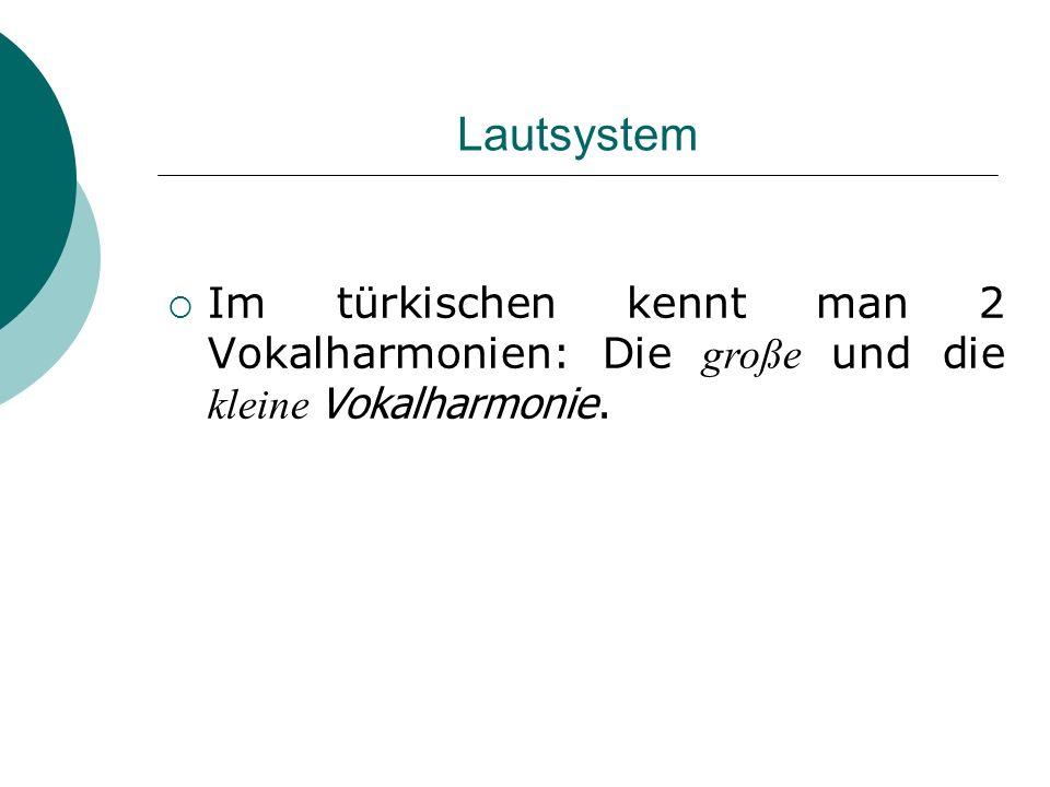Lautsystem Im türkischen kennt man 2 Vokalharmonien: Die große und die kleine Vokalharmonie.