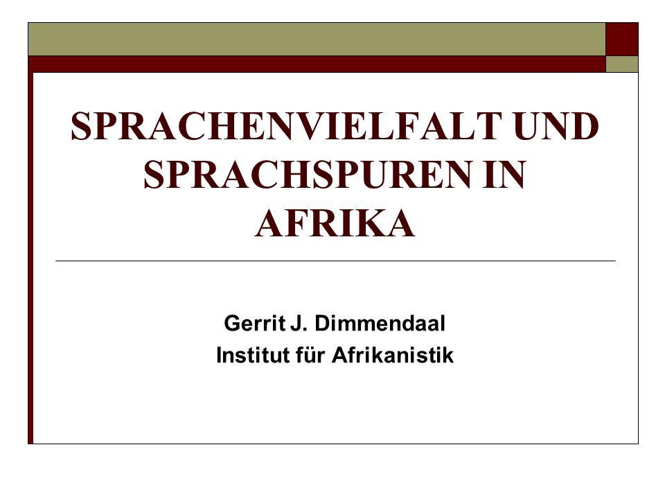 SPRACHENVIELFALT UND SPRACHSPUREN IN AFRIKA Gerrit J. Dimmendaal Institut für Afrikanistik