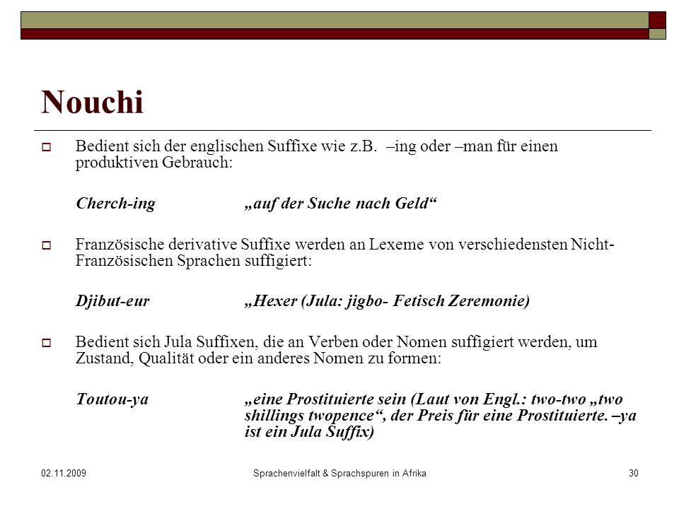 02.11.2009Sprachenvielfalt & Sprachspuren in Afrika30 Nouchi Bedient sich der englischen Suffixe wie z.B.