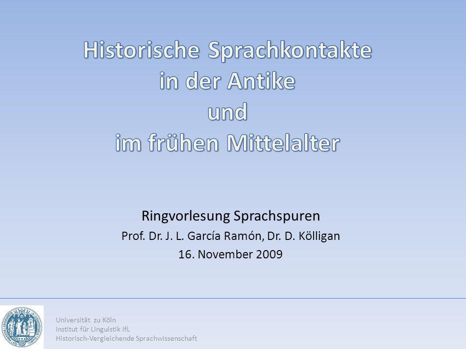 Ringvorlesung Sprachspuren Prof. Dr. J. L. García Ramón, Dr. D. Kölligan 16. November 2009 Universität zu Köln Institut für Linguistik IfL Historisch-